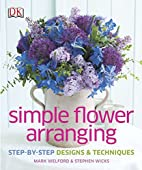 Simple Flower Arranging by Mark Welford