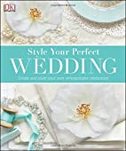 Style Your Perfect Wedding by DK Publishing