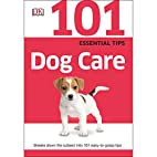 Dog Care (101 Essential Tips) by DK