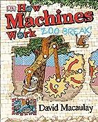 How Machines Work: Zoo Break! by David…