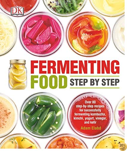 TFermenting Food Step by Step: Over 80 step-by-step recipes for successfully fermenting kombucha, kimchi, yogur