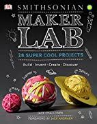 Maker Lab: 28 Super Cool Projects: Build *…