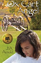 Ox Cart Angel by J. A. Arnold