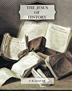 The Jesus of History by T. R. Glover