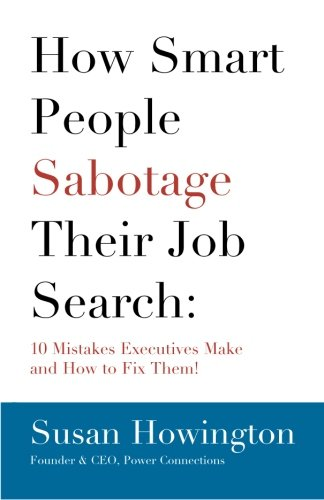how-smart-people-sabotage-their-job-search-10-mistakes-executives-make-and-how-to-fix-them