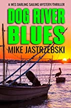 Dog River Blues by Mike Jastrzebski