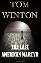 The Last American Martyr by Tom Winton