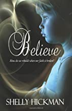 Believe by Shelly Hickman