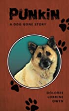 Punkin: A Dog Gone Story by Dolores Lorrine…