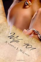 Wife 101 by A'ndrea J. Wilson