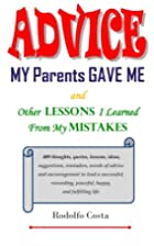 Advice My Parents Gave Me: and Other Lessons…
