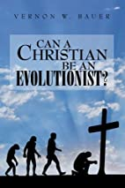 Can a Christian be an Evolutionist? by…