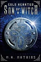 Cold Hearted Son of a Witch by M. R. Mathias
