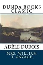 Adèle Dubois: A Story of the Lovely…