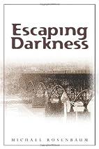 Escaping Darkness by Michael Rosenbaum