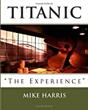 "Harris, Mike: Titanic ""The Experience"""