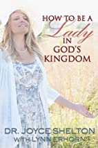 How to be a Lady in God's Kingdom by Dr.…