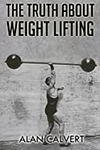 The Truth About Weight Lifting: (Original…