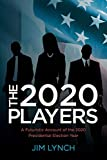Lynch, Jim: The Twenty-Twenty Players: A Futuristic Account of the 2020 Presidential Election Year