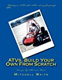 Waite, Mitchell: ATVs, Build Your Own From Scratch