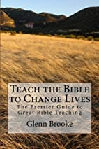 Teach the Bible to Change Lives by Glenn…