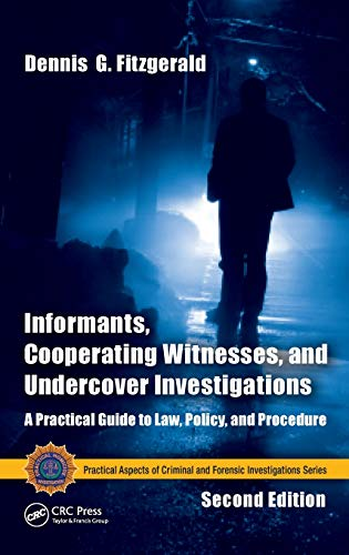informants-cooperating-witnesses-and-undercover-investigations-a-practical-guide-to-law-policy-and-procedure-second-edition-practical-aspects-of-criminal-and-forensic-investigations
