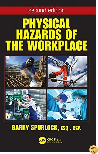 TPhysical Hazards of the Workplace, Second Edition (Occupational Safety & Health Guide Series)