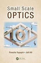 Small Scale Optics by Preecha Yupapin