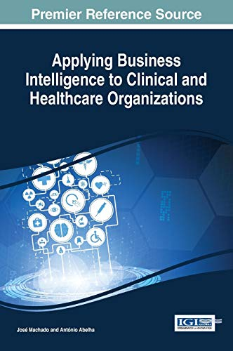 applying-business-intelligence-to-clinical-and-healthcare-organizations-advances-in-bioinformatics-and-biomedical-engineering