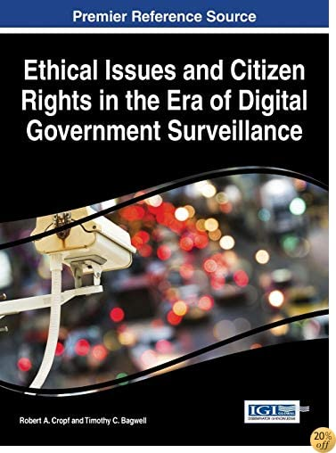 Ethical Issues and Citizen Rights in the Era of Digital Government Surveillance (Advances in Public Policy and Administration)