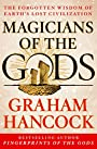 Magicians of the Gods: Sequel to the International Bestseller Fingerprints of the Gods - Graham Hancock