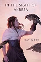 In the Sight of Akresa by Ray Wood