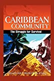 Hall, Kenneth: Caribbean Community: The Struggle for Survival