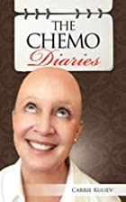 The Chemo Diaries by Carrie Kuliev