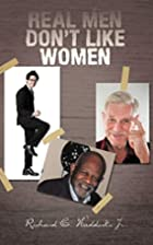 REAL MEN DON'T LIKE WOMEN by Richard C.…