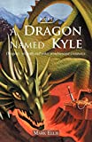Ellis, Mark: A Dragon Named Kyle: Dragons, wizards and other troublesome creatures.