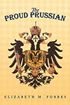 The Proud Prussian by Elizabeth M. Forbes