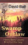 Ball, David: Swamp Outlaw: Henry Berry Lowery and his Civil War Gang