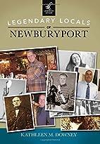 Legendary Locals of Newburyport by Kathleen…