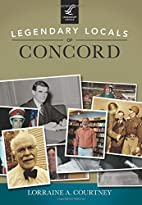 Legendary Locals of Concord by Lorraine A.…