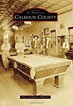Calhoun County by Darcy Dougherty Maulsby
