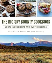 The Big Sky Bounty Cookbook: Local…