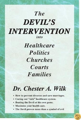 TThe Devil's Intervention Into Healthcare, Politics, Churches, Courts, Families
