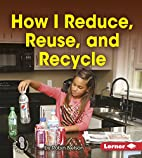 How I Reduce, Reuse, and Recycle (First Step…