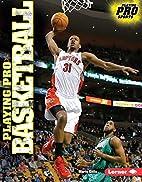 Playing Pro Basketball (Playing Pro Sports)…