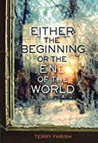 Either the Beginning or the End of the World…