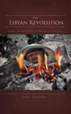 The Libyan Revolution: Diary of…
