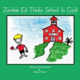 Kent, Edward: Zombie Ed Thinks School Is Cool!
