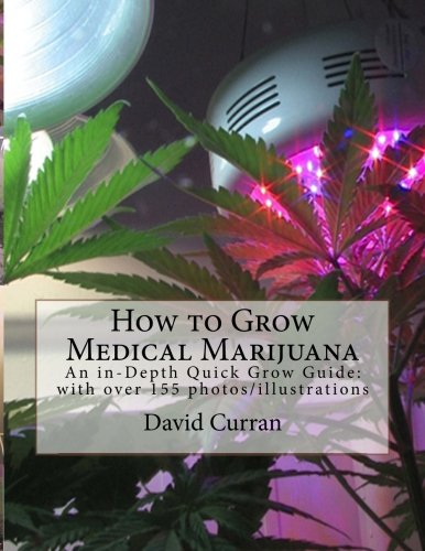 how-to-grow-medical-marijuana-an-in-depth-quick-grow-guide-with-over-155-photos-illustrations