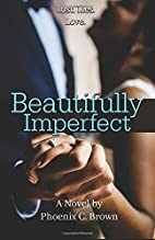 Beautifully Imperfect by Phoenix C Brown